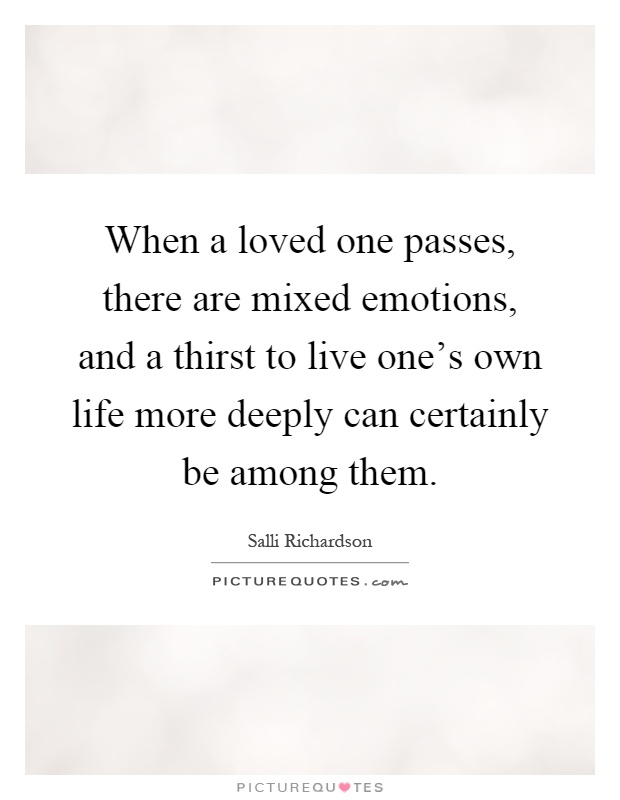 When a loved one passes, there are mixed emotions, and a ...