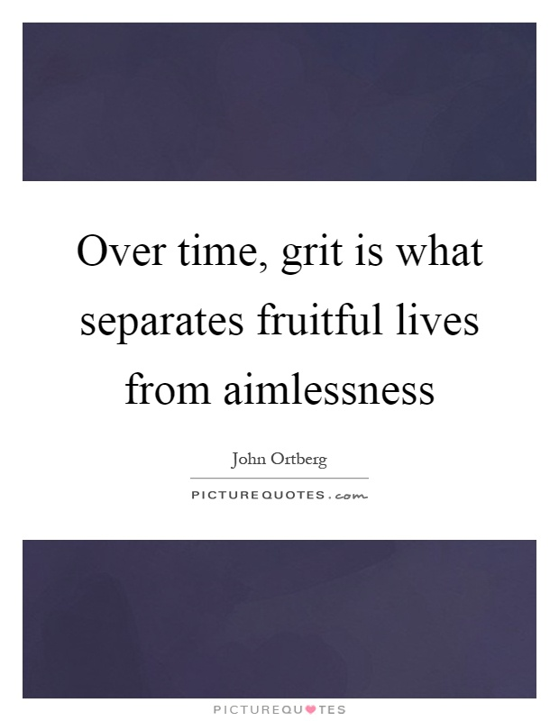 Over time, grit is what separates fruitful lives from aimlessness Picture Quote #1