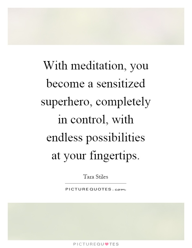 With meditation, you become a sensitized superhero, completely in control, with endless possibilities at your fingertips Picture Quote #1