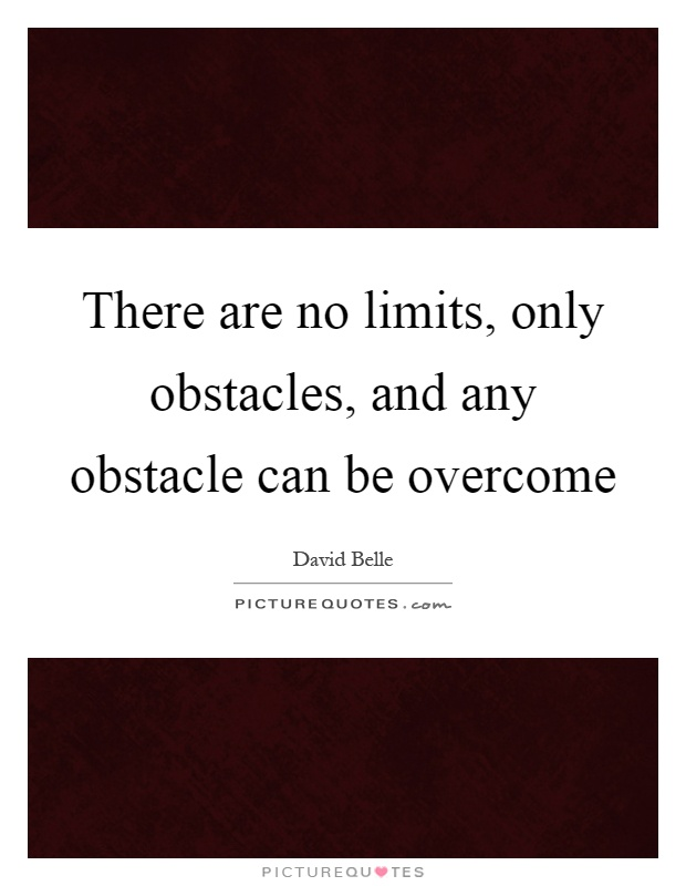 There are no limits, only obstacles, and any obstacle can be overcome Picture Quote #1