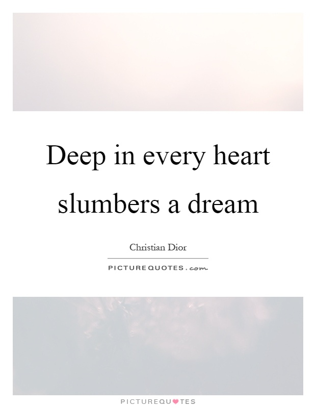 Deep in every heart slumbers a dream Picture Quote #1