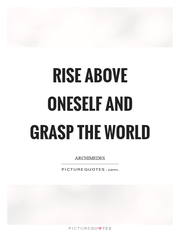 Rise above oneself and grasp the world Picture Quote #1
