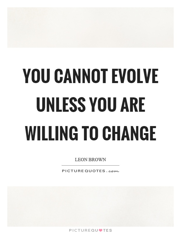 You cannot evolve unless you are willing to change Picture Quote #1