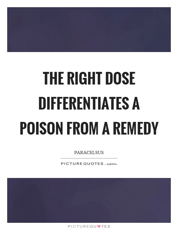 The right dose differentiates a poison from a remedy Picture Quote #1