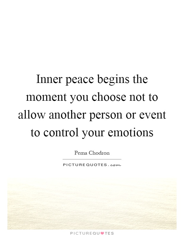 Inner peace begins the moment you choose not to allow another person or event to control your emotions Picture Quote #1