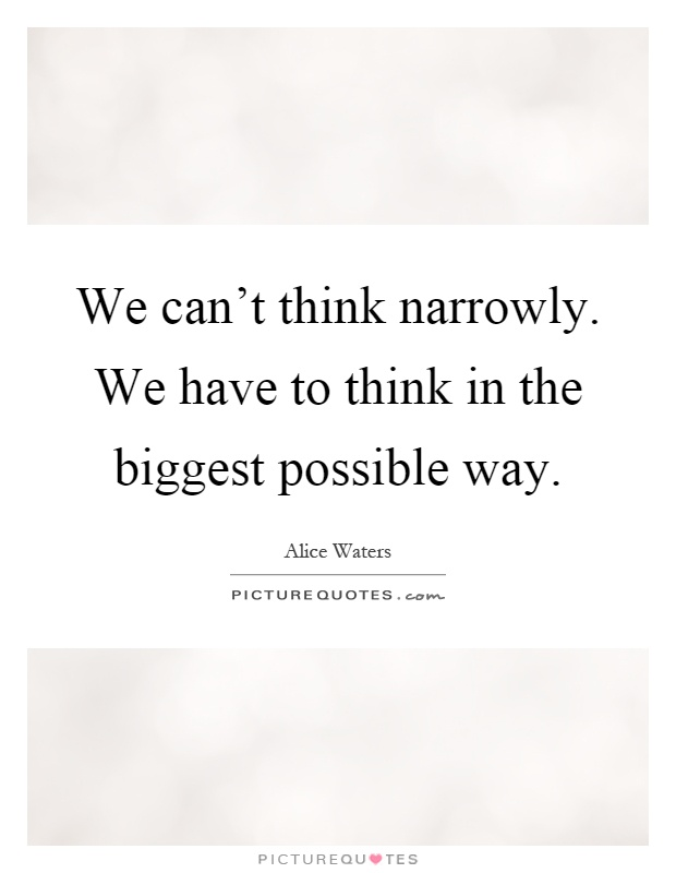 We can't think narrowly. We have to think in the biggest possible way Picture Quote #1