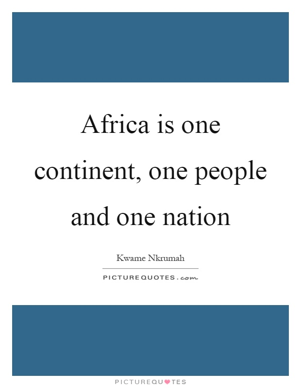 Africa is one continent, one people and one nation Picture Quote #1
