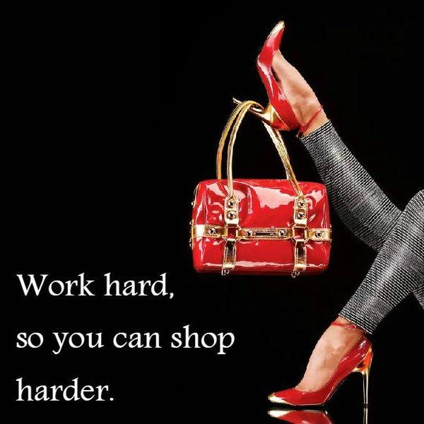 Work hard so you can shop harder Picture Quote #1