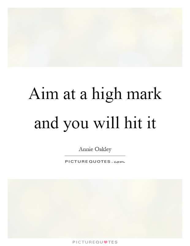 Aim at a high mark and you will hit it Picture Quote #1