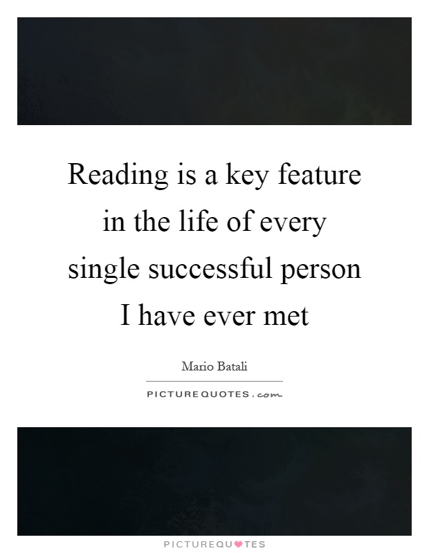 Reading is a key feature in the life of every single successful person I have ever met Picture Quote #1