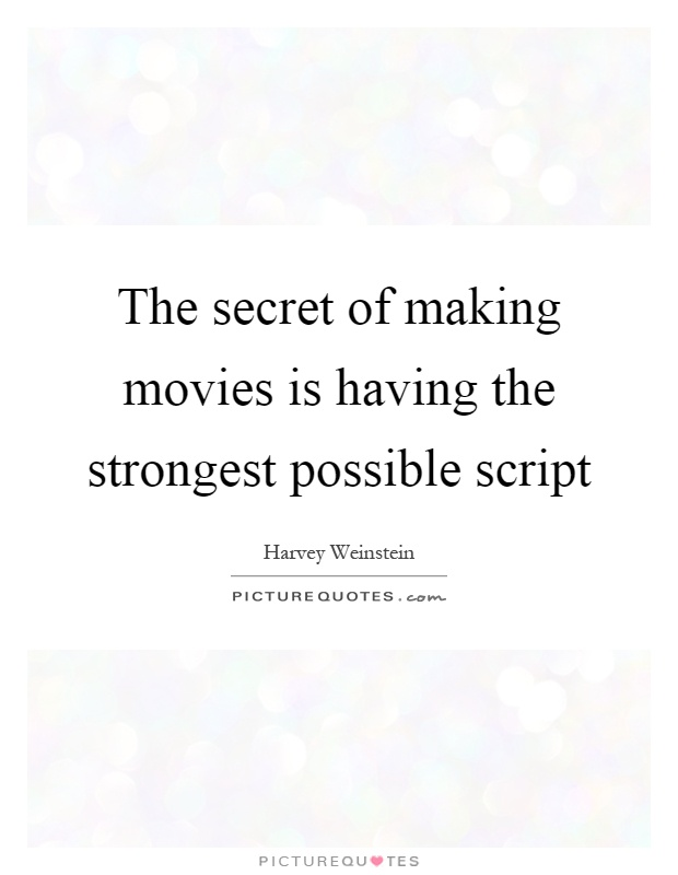 The secret of making movies is having the strongest possible script Picture Quote #1