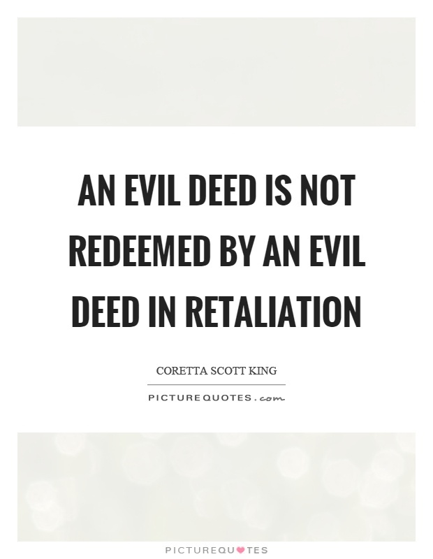 An evil deed is not redeemed by an evil deed in retaliation Picture Quote #1