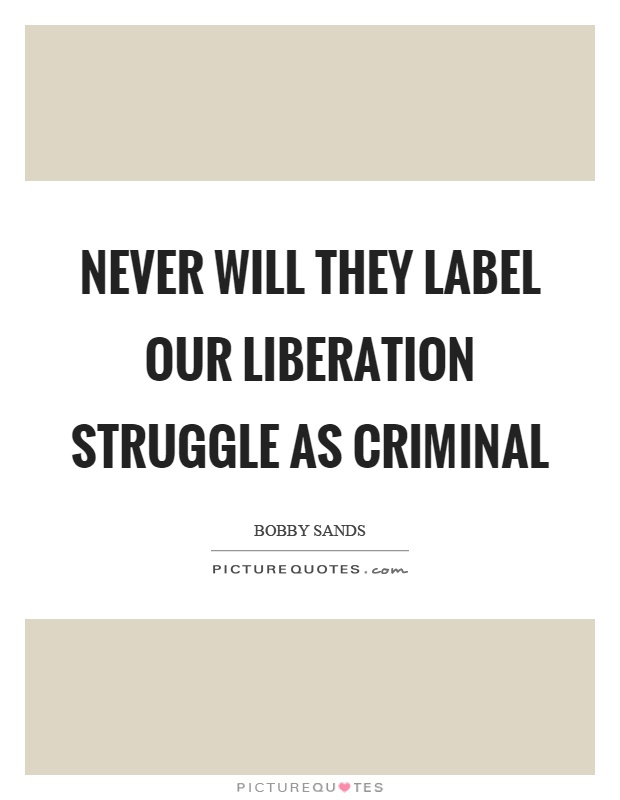 Never will they label our liberation struggle as criminal Picture Quote #1