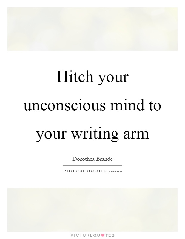 Hitch your unconscious mind to your writing arm Picture Quote #1