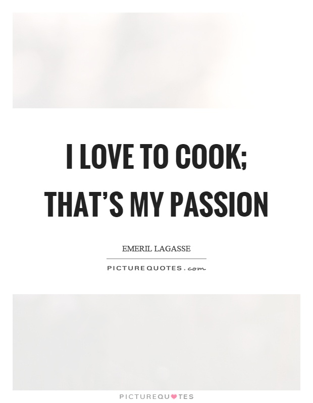 I love to cook; that's my passion Picture Quote #1