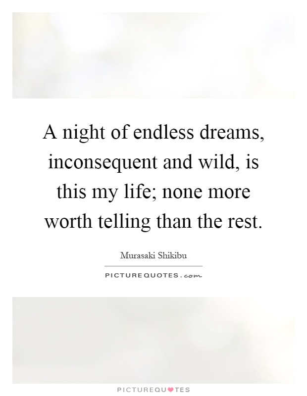A night of endless dreams, inconsequent and wild, is this my life; none more worth telling than the rest Picture Quote #1