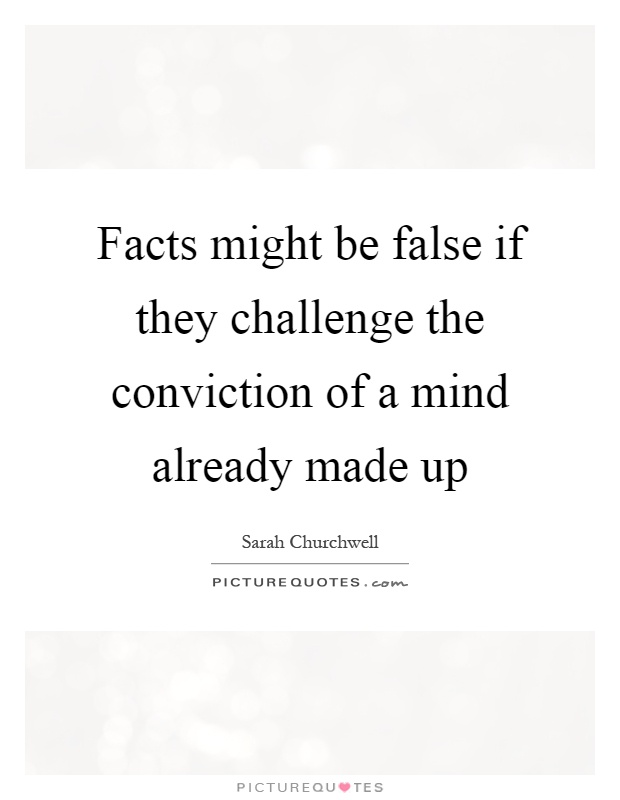 Facts might be false if they challenge the conviction of a mind already made up Picture Quote #1