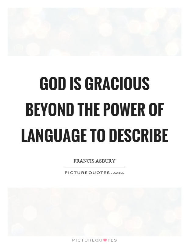 God is gracious beyond the power of language to describe Picture Quote #1