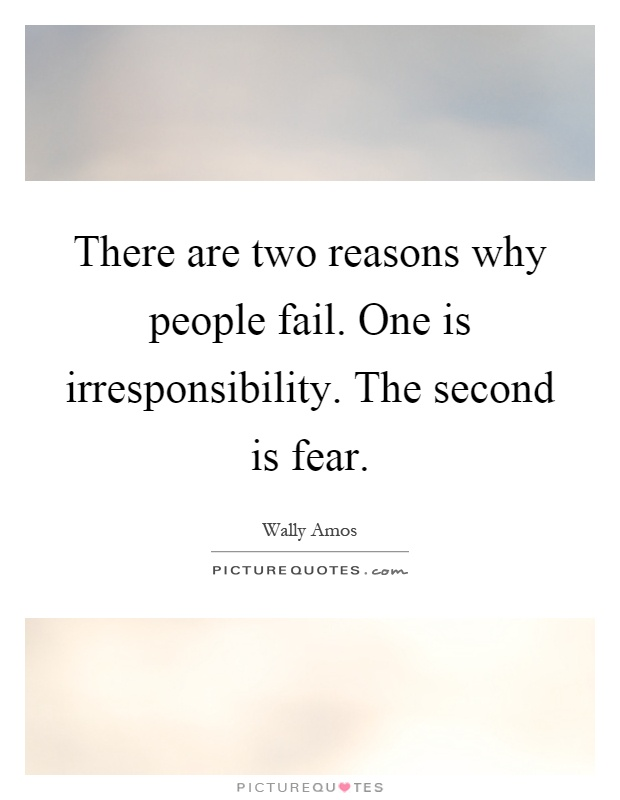 There are two reasons why people fail. One is irresponsibility. The second is fear Picture Quote #1