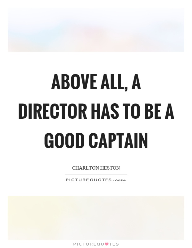 Above all, a director has to be a good captain | Picture Quotes
