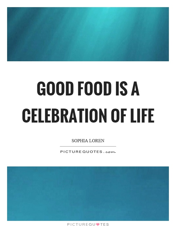 Good food is a celebration of life Picture Quote #1