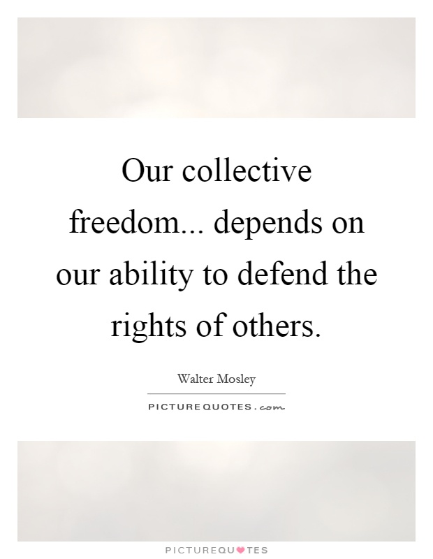Our collective freedom... depends on our ability to defend the rights of others Picture Quote #1