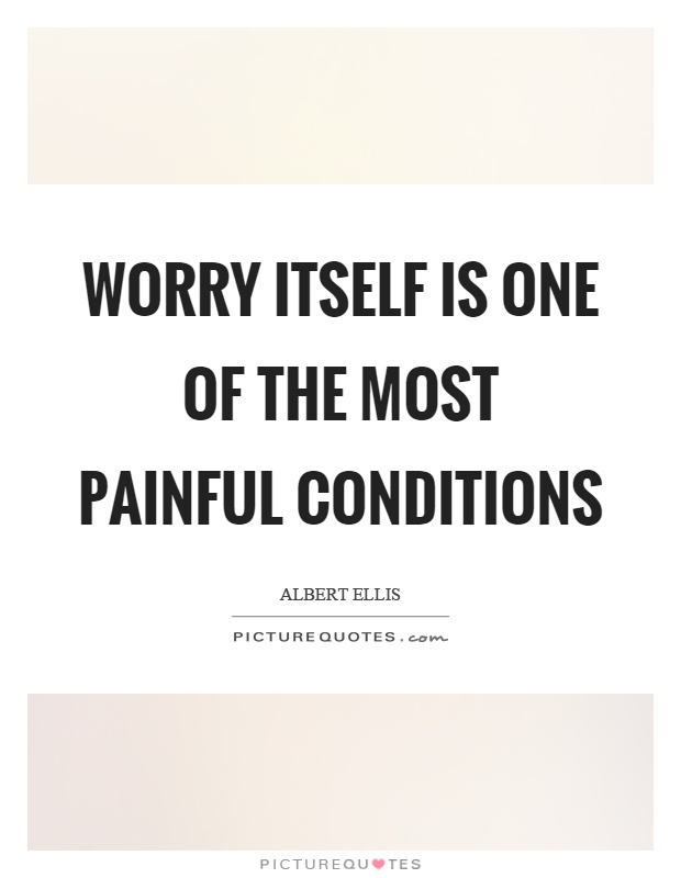 Worry itself is one of the most painful conditions Picture Quote #1