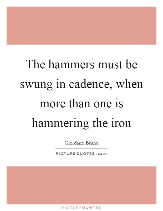 The hammers must be swung in cadence, when more than one is hammering the iron Picture Quote #1