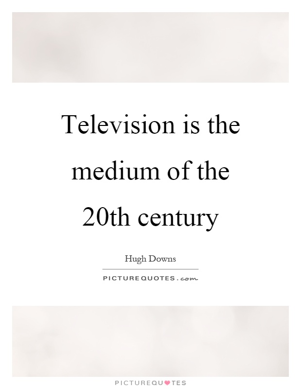Television is the medium of the 20th century Picture Quote #1