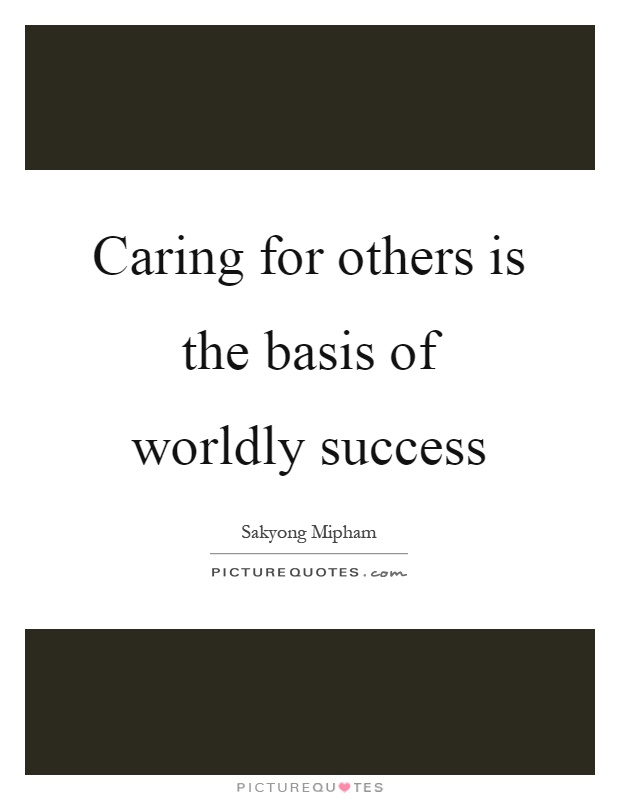 Caring For Others Is The Basis Of Worldly Success Picture Quotes Stunning Quotes About Caring For Others