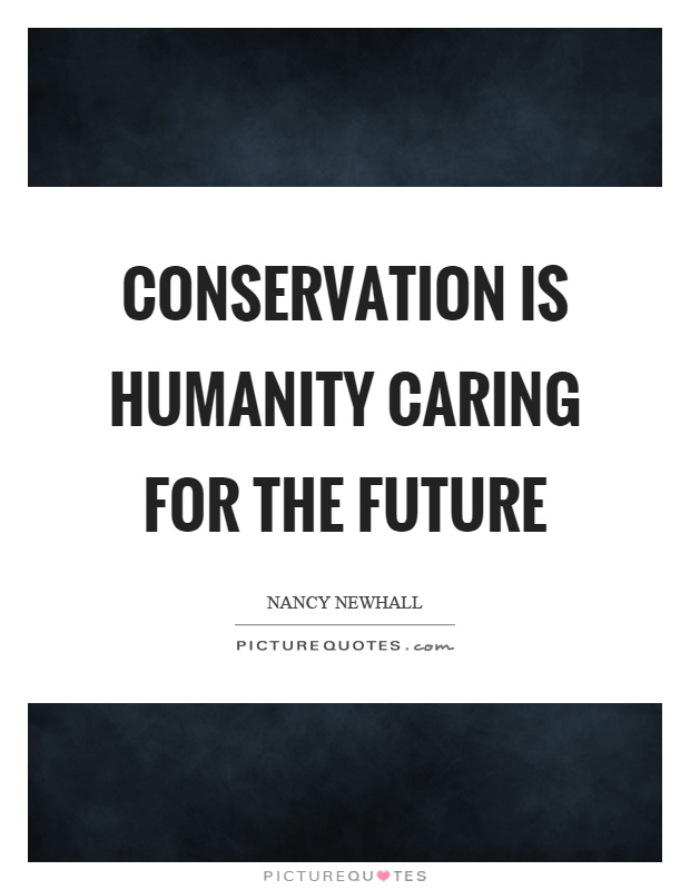 Conservation is humanity caring for the future Picture Quote #1