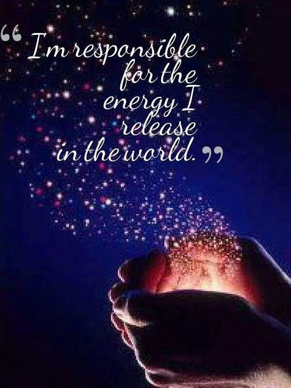 I'm responsible for the energy I release in the world Picture Quote #1