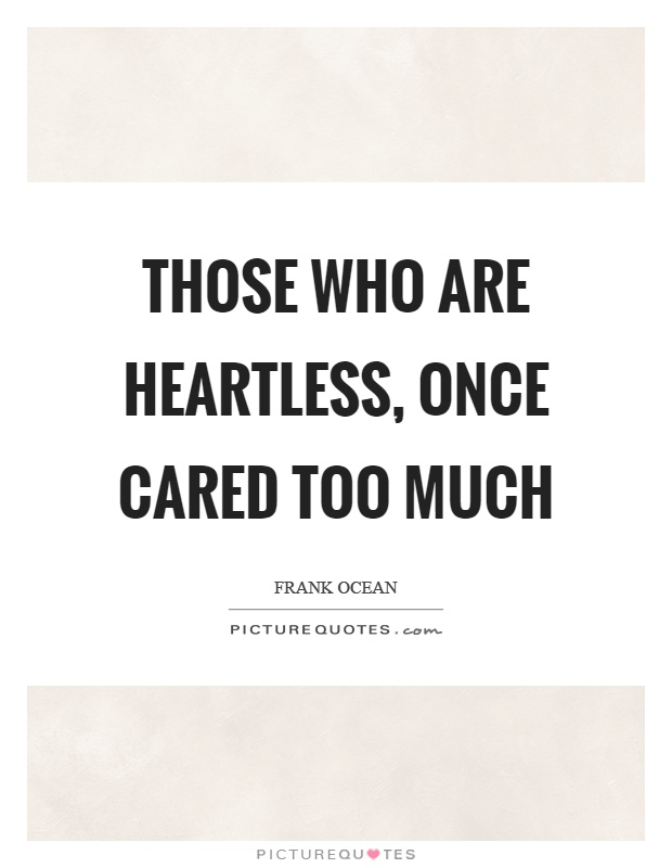 Those who are heartless, once cared too much Picture Quote #1