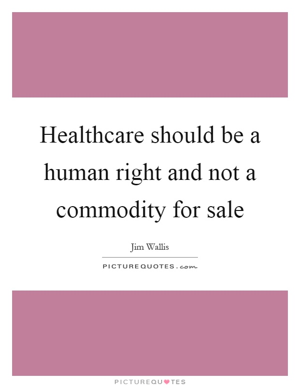 Healthcare should be a human right and not a commodity for sale Picture Quote #1