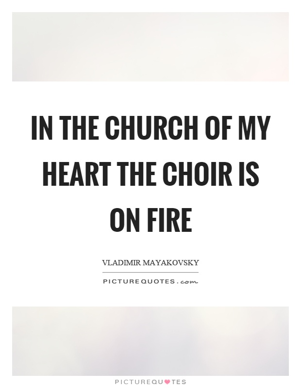 In the church of my heart the choir is on fire Picture Quote #1