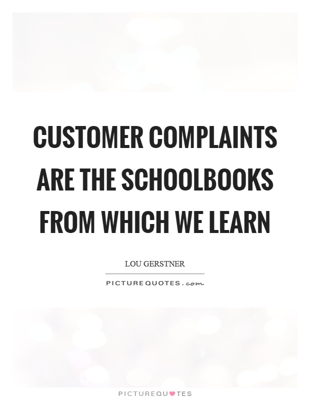 Customer complaints are the schoolbooks from which we learn Picture Quote #1
