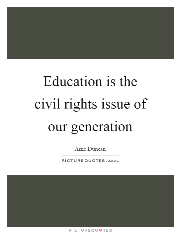 Education is the civil rights issue of our generation Picture Quote #1