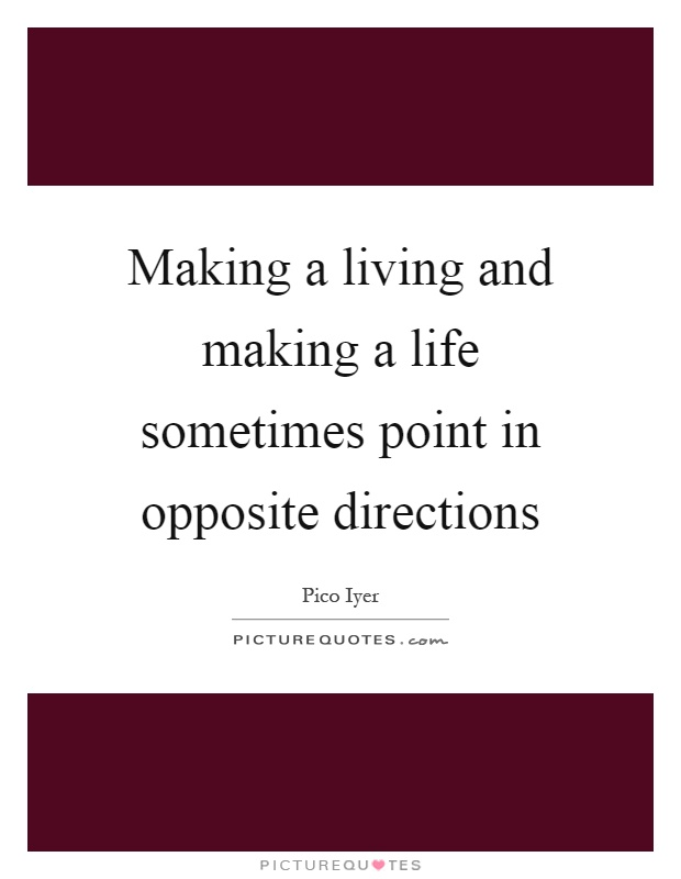 Making a living and making a life sometimes point in opposite directions Picture Quote #1