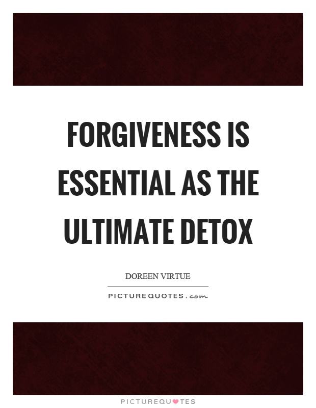 Forgiveness is essential as the ultimate detox Picture Quote #1