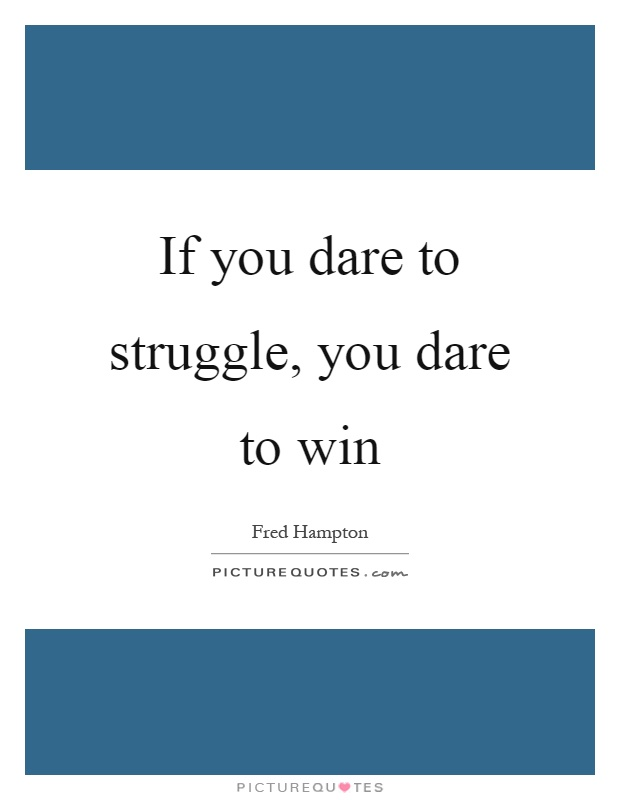 If you dare to struggle, you dare to win Picture Quote #1