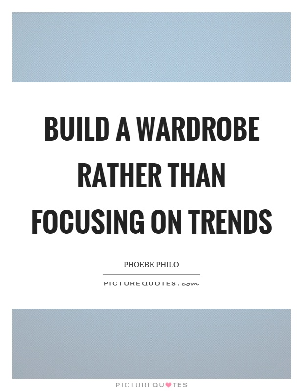 Build a wardrobe rather than focusing on trends Picture Quote #1