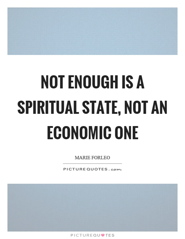 Not enough is a spiritual state, not an economic one Picture Quote #1