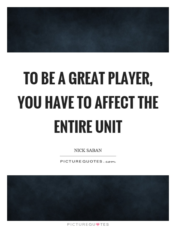 To be a great player, you have to affect the entire unit Picture Quote #1