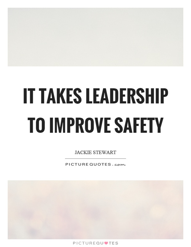 It takes leadership to improve safety Picture Quote #1