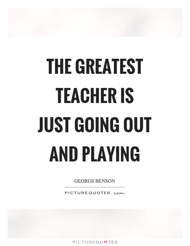The greatest teacher is just going out and playing Picture Quote #1