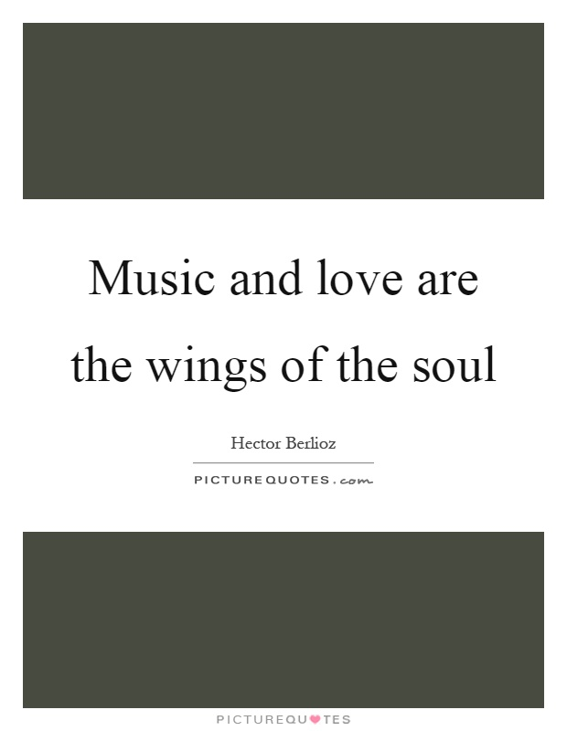 Music and love are the wings of the soul Picture Quote #1