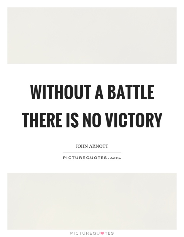 Without a battle there is no victory Picture Quote #1