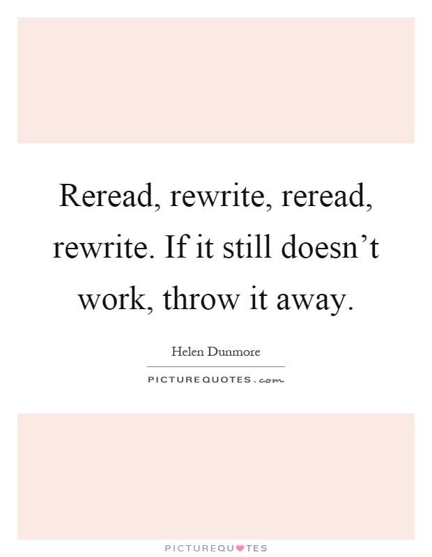 Reread, rewrite, reread, rewrite. If it still doesn't work, throw it away Picture Quote #1