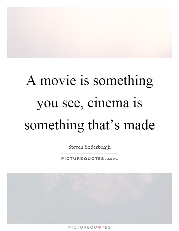A movie is something you see, cinema is something that's made Picture Quote #1