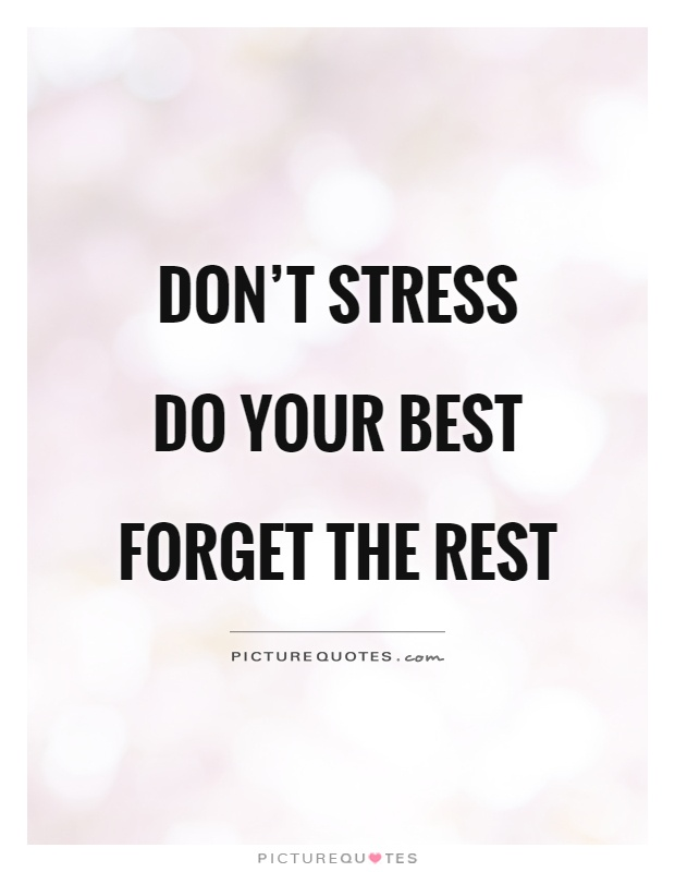 Don\'t stress Do your best Forget the rest | Picture Quotes